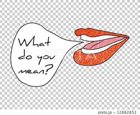 手書き風の女性の口と吹き出しメッセージ   What do you mean? 12882852
