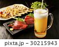 ビール 刺身 焼き鳥の写真 30215943