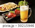 ビール 刺身 焼き鳥の写真 30215946