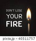 Don t lose your fire - vector quote motivational typographical background with 3d realistic burning 40311757