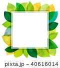 背景素材 葉っぱ フレームのイラスト 40616014