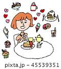 女性 デザート スイーツのイラスト 45539351