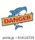 DANGERのたて看板をくわえているかわいいサメのキャラクターイラスト 61614339