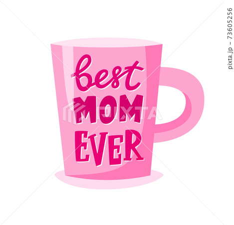 Best mom ever lettering on cup, Mother's Day gift, present concept for mother, vector illustration 73605256